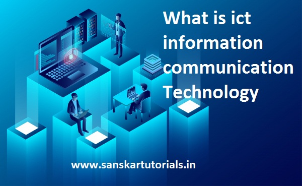 What is ict information communication Technology